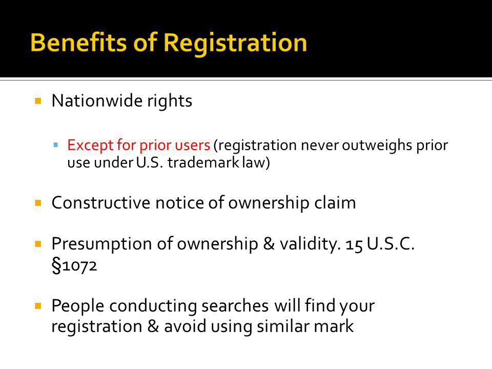 Nationwide rights Except for prior users (registration never outweighs prior use under U.S. trademark law) Constructive notice of ownership claim Pres