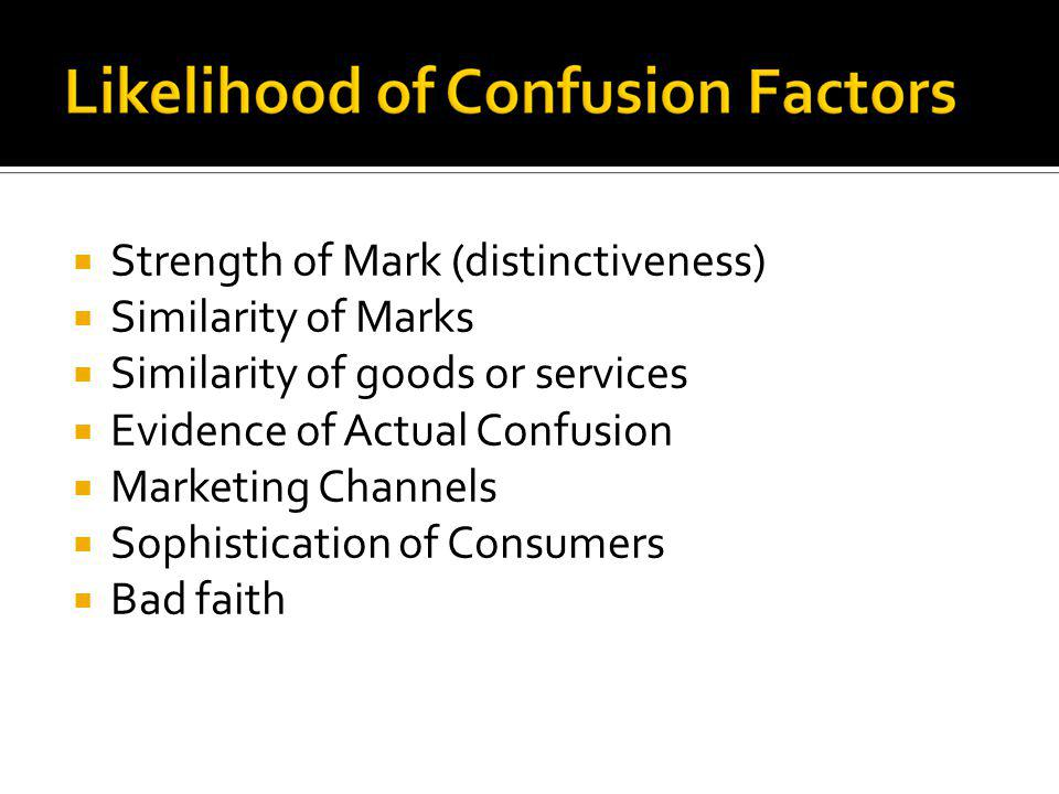 Strength of Mark (distinctiveness) Similarity of Marks Similarity of goods or services Evidence of Actual Confusion Marketing Channels Sophistication