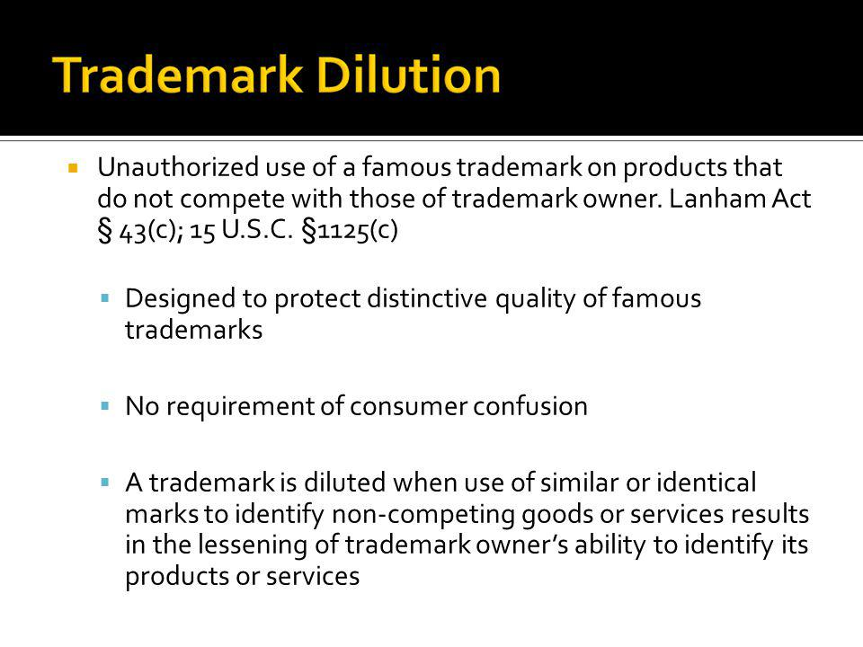 Unauthorized use of a famous trademark on products that do not compete with those of trademark owner. Lanham Act § 43(c); 15 U.S.C. §1125(c) Designed