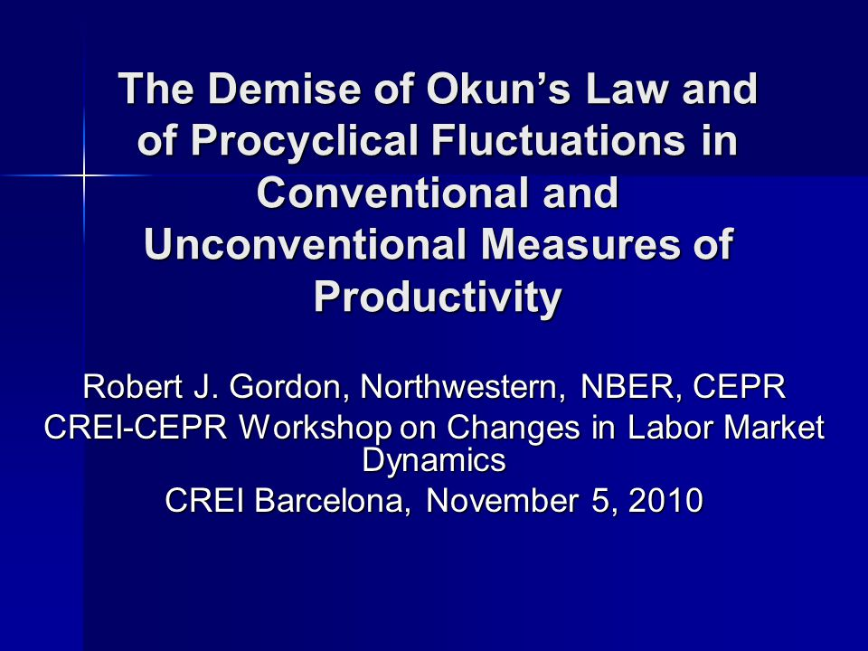 The Demise of Okuns Law and of Procyclical Fluctuations in Conventional and Unconventional Measures of Productivity Robert J.