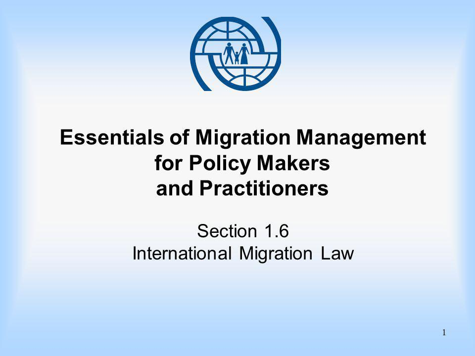 1 Essentials of Migration Management for Policy Makers and Practitioners Section 1.6 International Migration Law