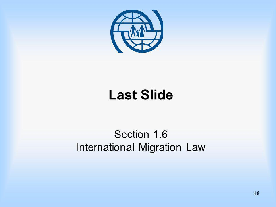 18 Last Slide Section 1.6 International Migration Law