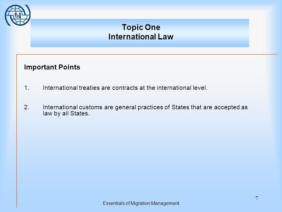 Essentials of Migration Management 7 Topic One International Law Important Points 1.International treaties are contracts at the international level.
