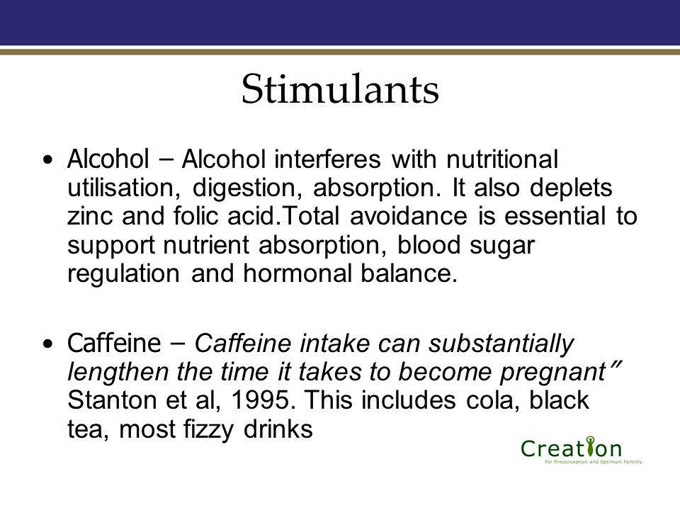 Stimulants Alcohol – A lcohol interferes with nutritional utilisation, digestion, absorption.