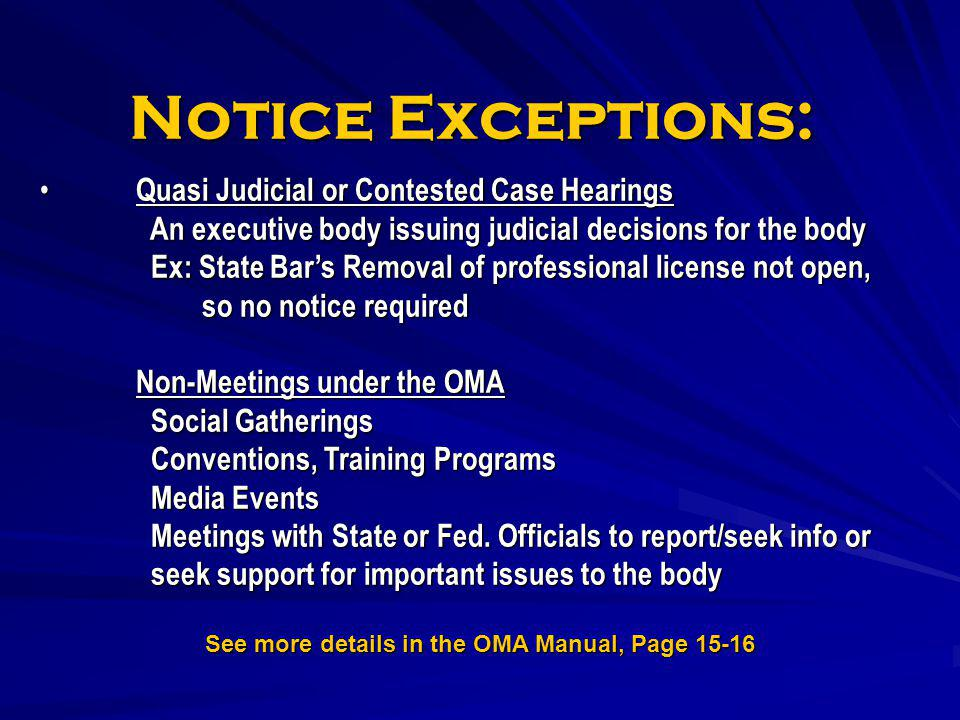 Notice Exceptions: Quasi Judicial or Contested Case Hearings An executive body issuing judicial decisions for the body Ex: State Bars Removal of profe