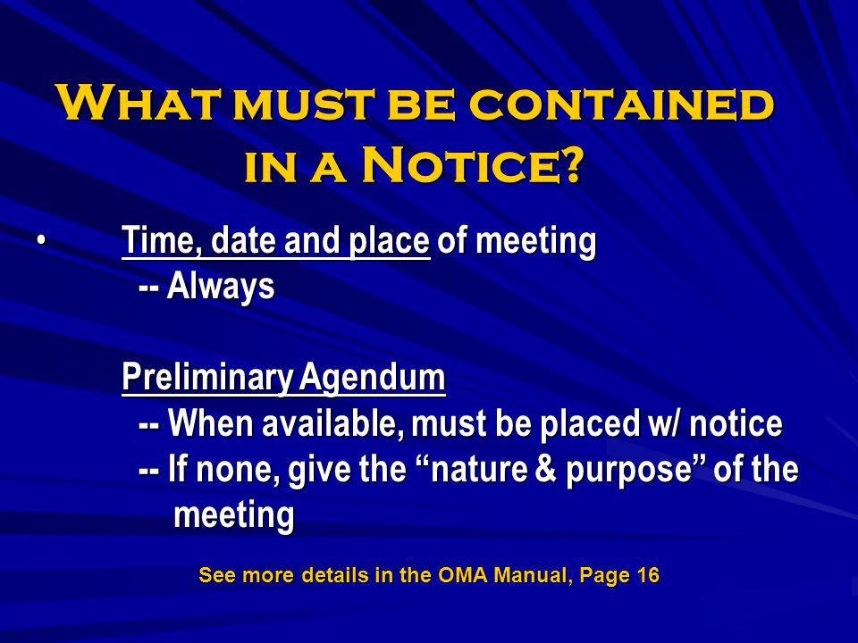 What must be contained in a Notice? Time, date and place of meeting -- Always Preliminary Agendum -- When available, must be placed w/ notice -- If no