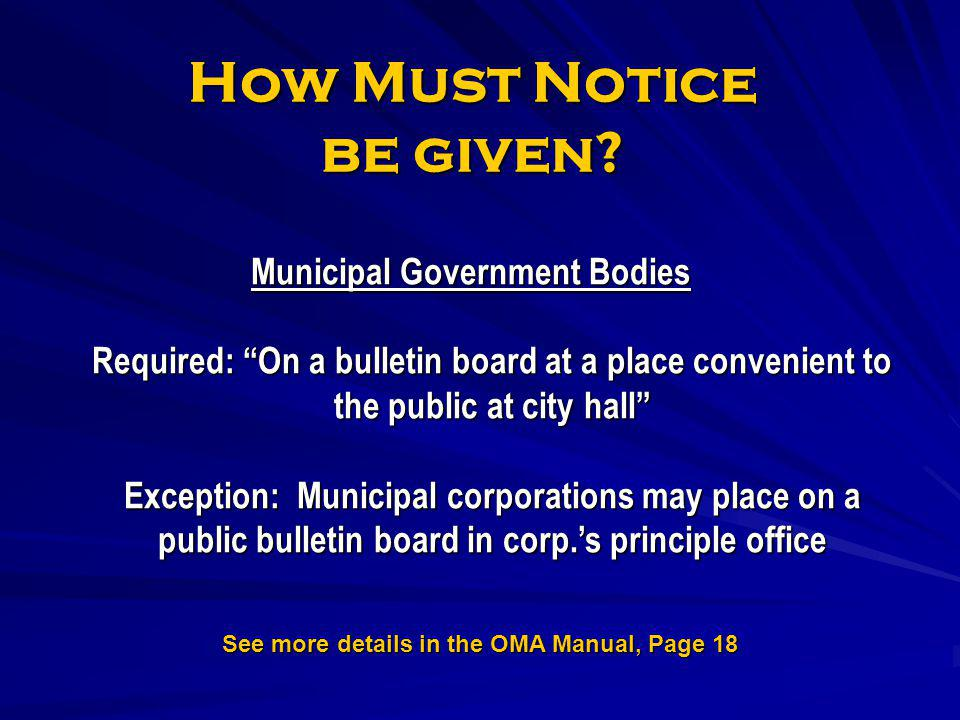 How Must Notice be given? Municipal Government Bodies Required: On a bulletin board at a place convenient to the public at city hall Exception: Munici