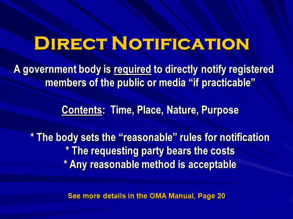Direct Notification A government body is required to directly notify registered members of the public or media if practicable Contents: Time, Place, N