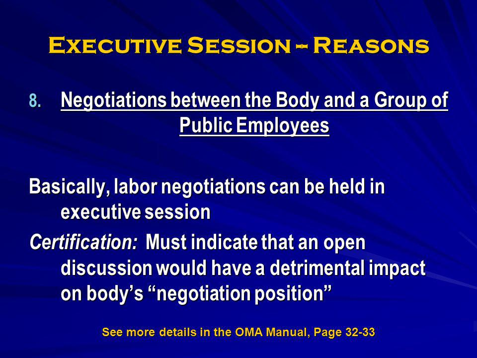 Executive Session -- Reasons 8. Negotiations between the Body and a Group of Public Employees Basically, labor negotiations can be held in executive s