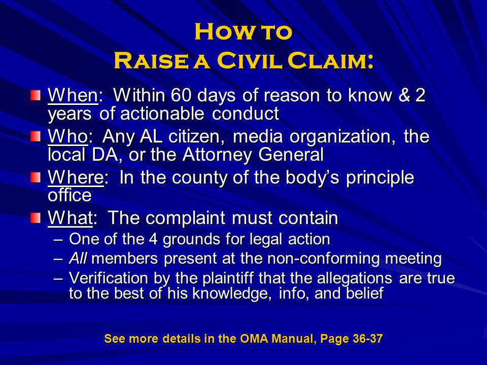 How to Raise a Civil Claim: When: Within 60 days of reason to know & 2 years of actionable conduct Who: Any AL citizen, media organization, the local