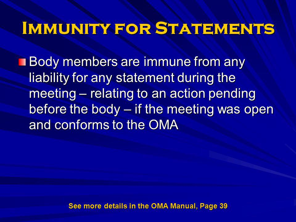 Immunity for Statements Body members are immune from any liability for any statement during the meeting – relating to an action pending before the bod