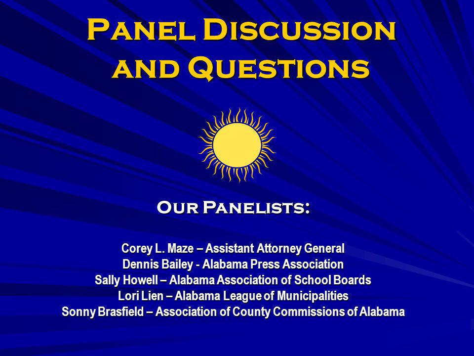 Panel Discussion and Questions Our Panelists: Corey L. Maze – Assistant Attorney General Dennis Bailey - Alabama Press Association Sally Howell – Alab