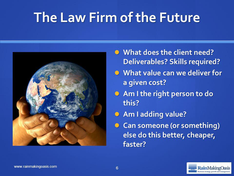 The Law Firm of the (Present?) Future © RainMaking Oasis, Inc. www.rainmakingoasis.com 7
