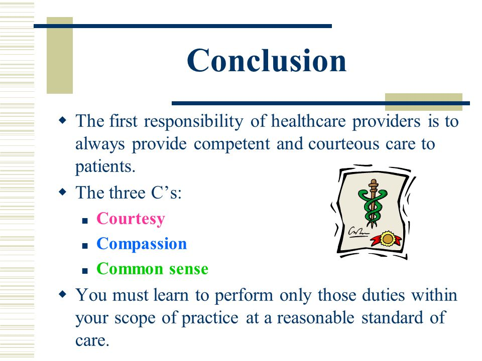 Conclusion The first responsibility of healthcare providers is to always provide competent and courteous care to patients. The three Cs: Courtesy Comp