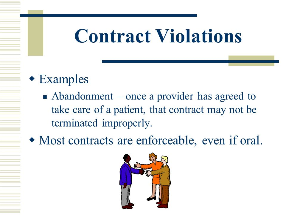 Contract Violations Examples Abandonment – once a provider has agreed to take care of a patient, that contract may not be terminated improperly. Most