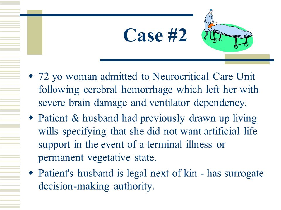 Case #2 72 yo woman admitted to Neurocritical Care Unit following cerebral hemorrhage which left her with severe brain damage and ventilator dependenc