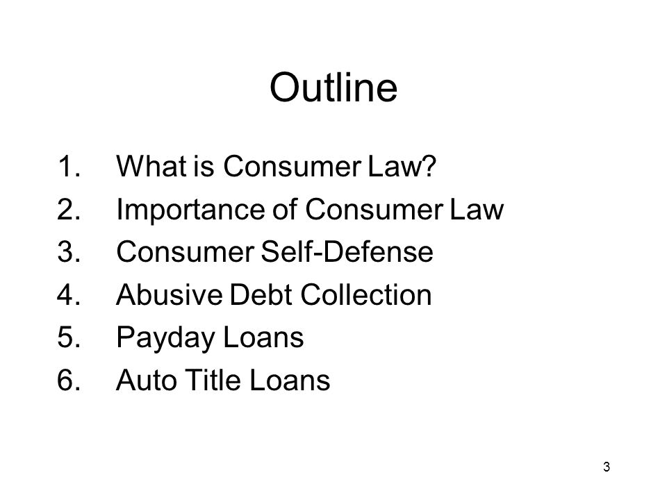 3 Outline 1.What is Consumer Law.