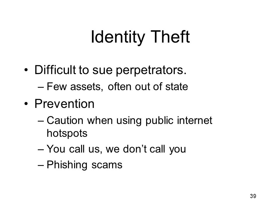 39 Identity Theft Difficult to sue perpetrators.