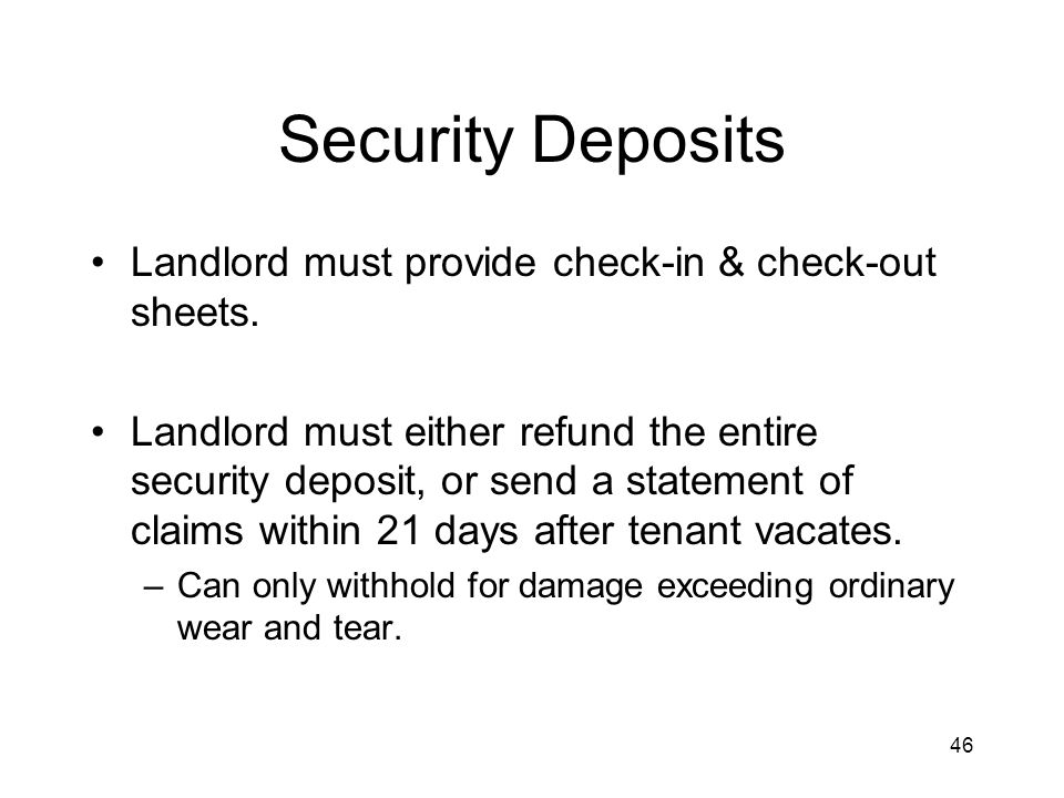 46 Security Deposits Landlord must provide check-in & check-out sheets.