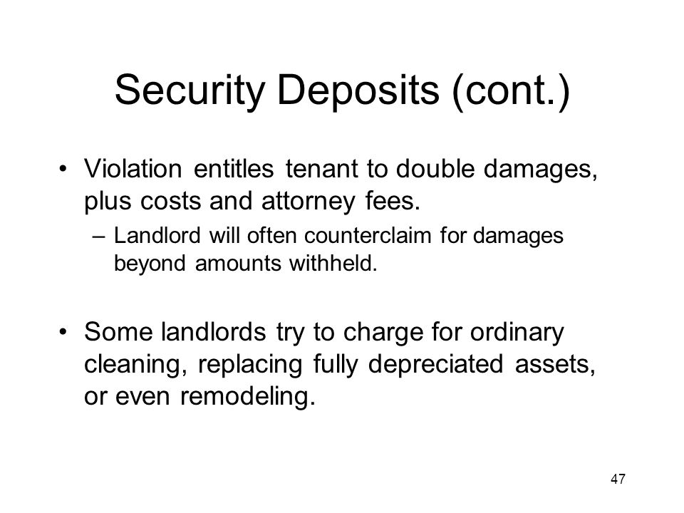 47 Security Deposits (cont.) Violation entitles tenant to double damages, plus costs and attorney fees.