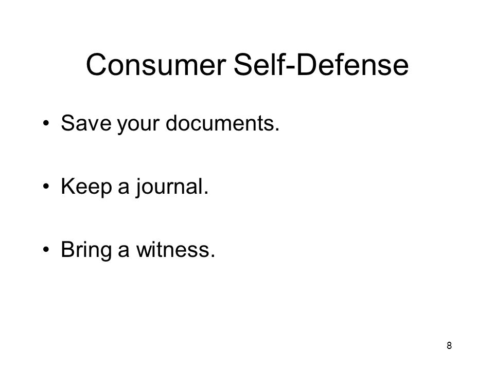 8 Consumer Self-Defense Save your documents. Keep a journal. Bring a witness.