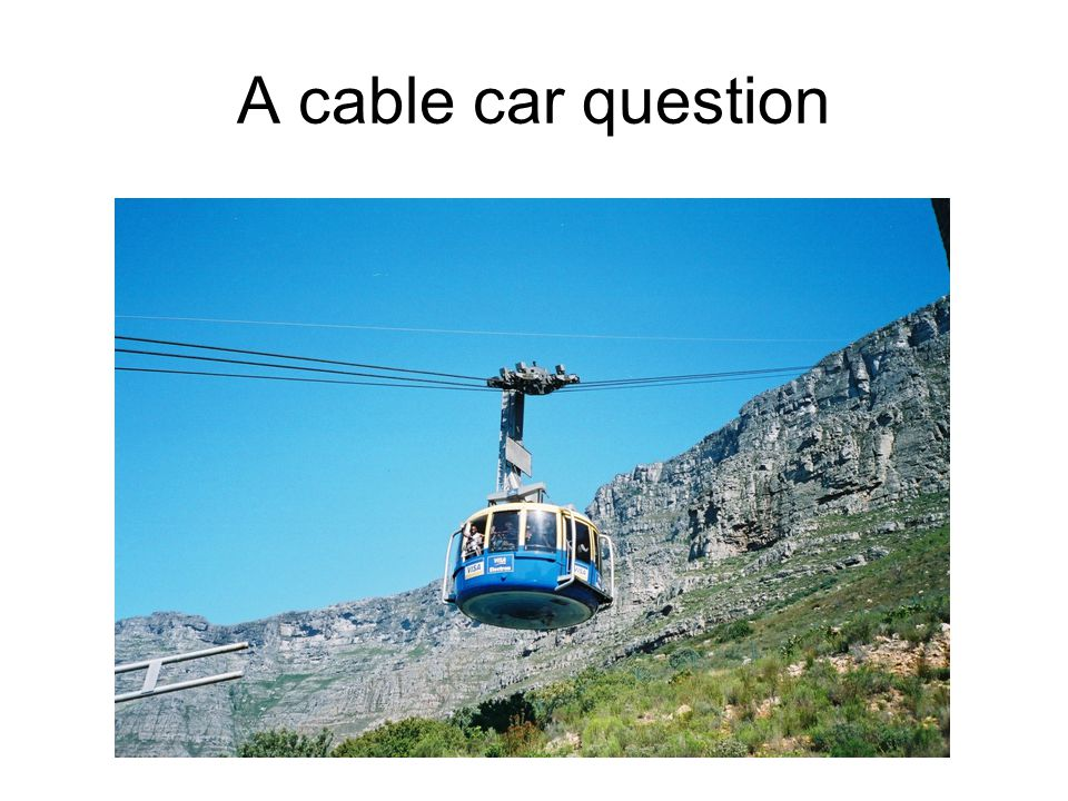 A cable car question