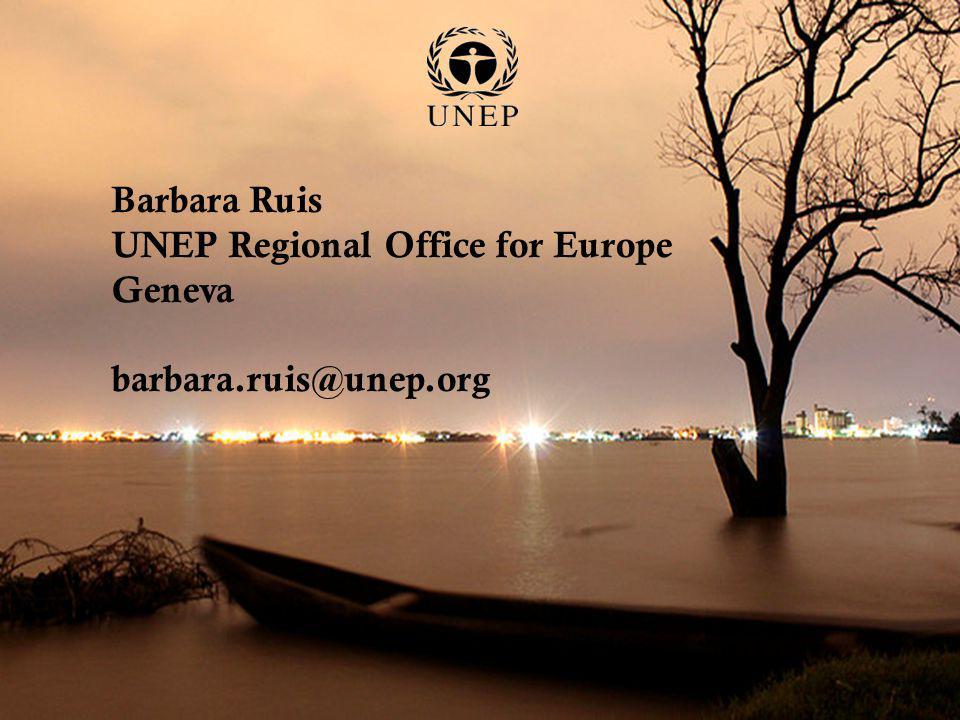 Barbara Ruis UNEP Regional Office for Europe Geneva barbara.ruis@unep.org