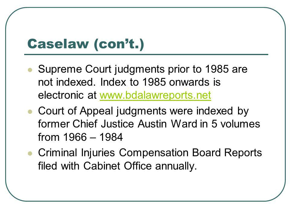 Caselaw (cont.) Supreme Court judgments prior to 1985 are not indexed.