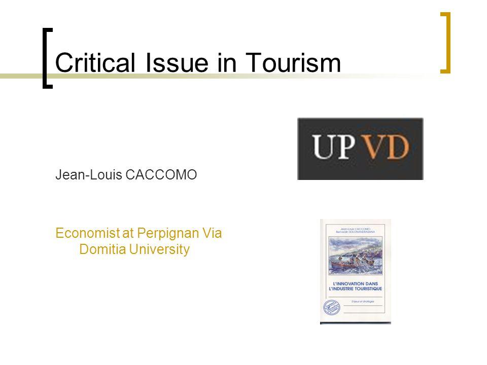 Critical Issue in Tourism Jean-Louis CACCOMO Economist at Perpignan Via Domitia University