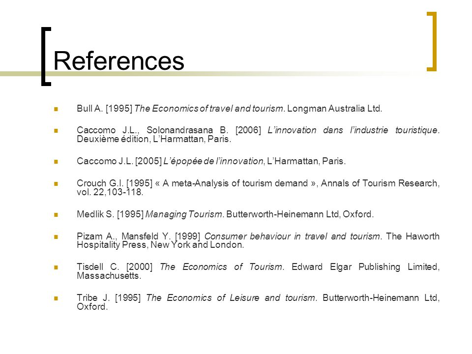 References Bull A. [1995] The Economics of travel and tourism.