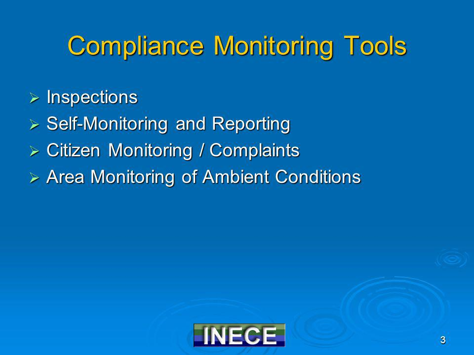3 Compliance Monitoring Tools Inspections Inspections Self-Monitoring and Reporting Self-Monitoring and Reporting Citizen Monitoring / Complaints Citizen Monitoring / Complaints Area Monitoring of Ambient Conditions Area Monitoring of Ambient Conditions