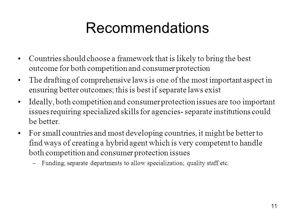 Recommendations Countries should choose a framework that is likely to bring the best outcome for both competition and consumer protection The drafting