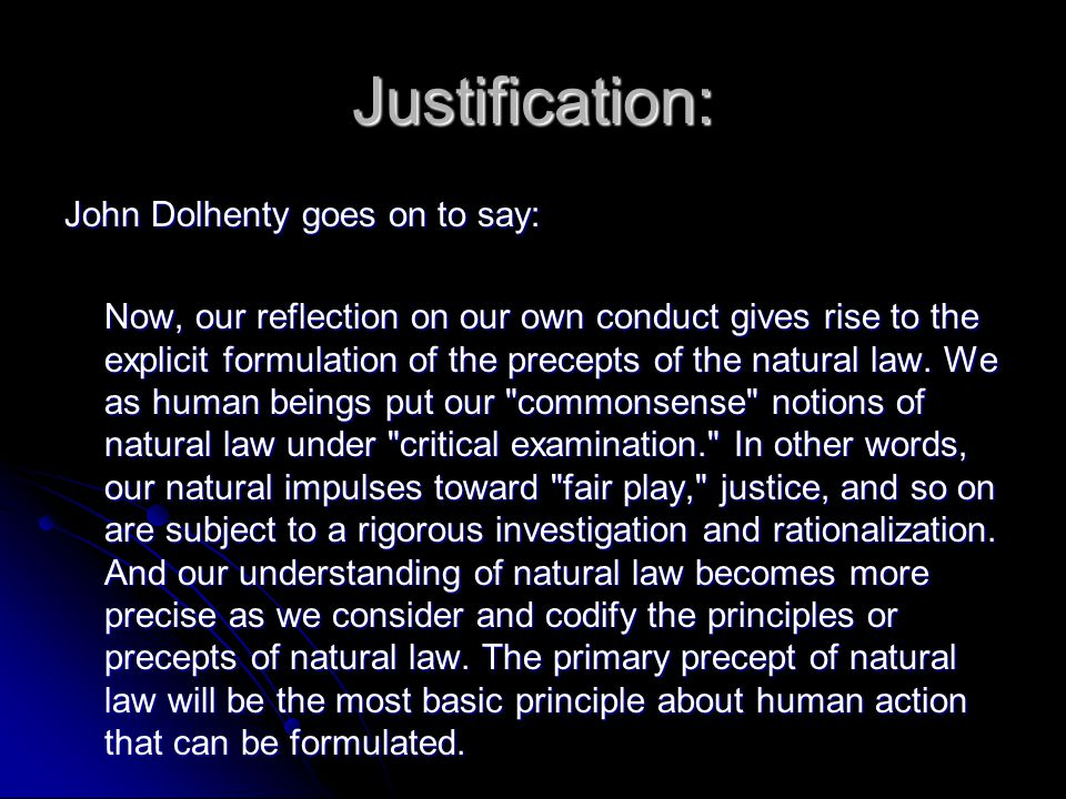 Justification: John Dolhenty goes on to say: Now, our reflection on our own conduct gives rise to the explicit formulation of the precepts of the natu