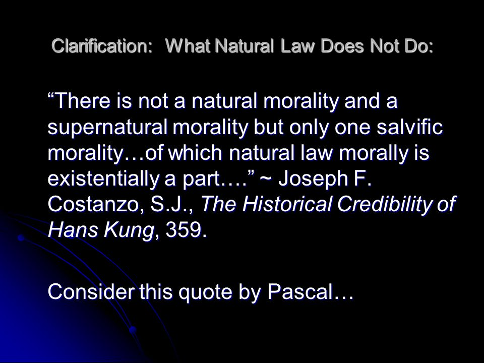 Clarification: What Natural Law Does Not Do: There is not a natural morality and a supernatural morality but only one salvific morality…of which natur