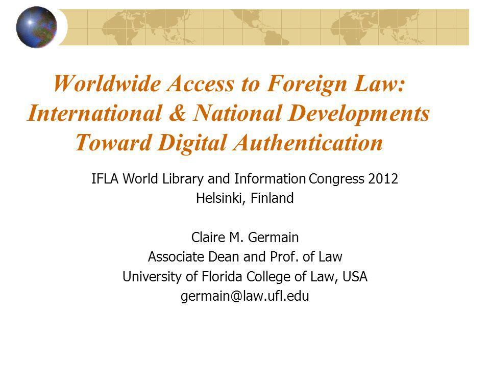 Access to foreign law and government information in a digital environment Governments have stopped publishing laws and decisions in print, and moved to publishing only online How does one make sure that the digital source is authentic and accurate.