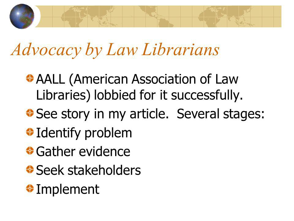 Advocacy by Law Librarians AALL (American Association of Law Libraries) lobbied for it successfully.