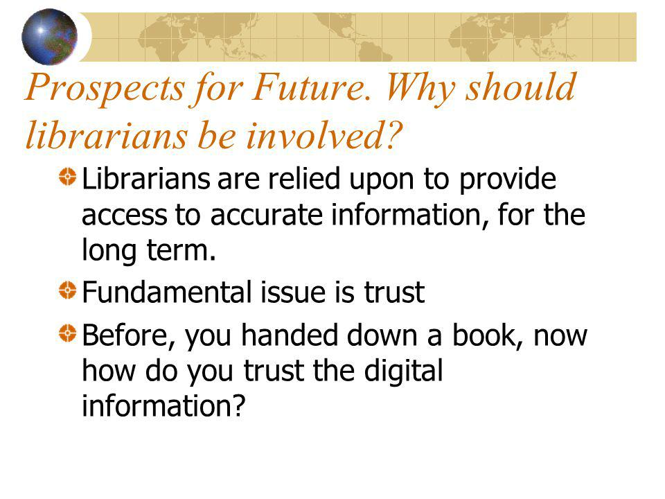 Prospects for Future. Why should librarians be involved.