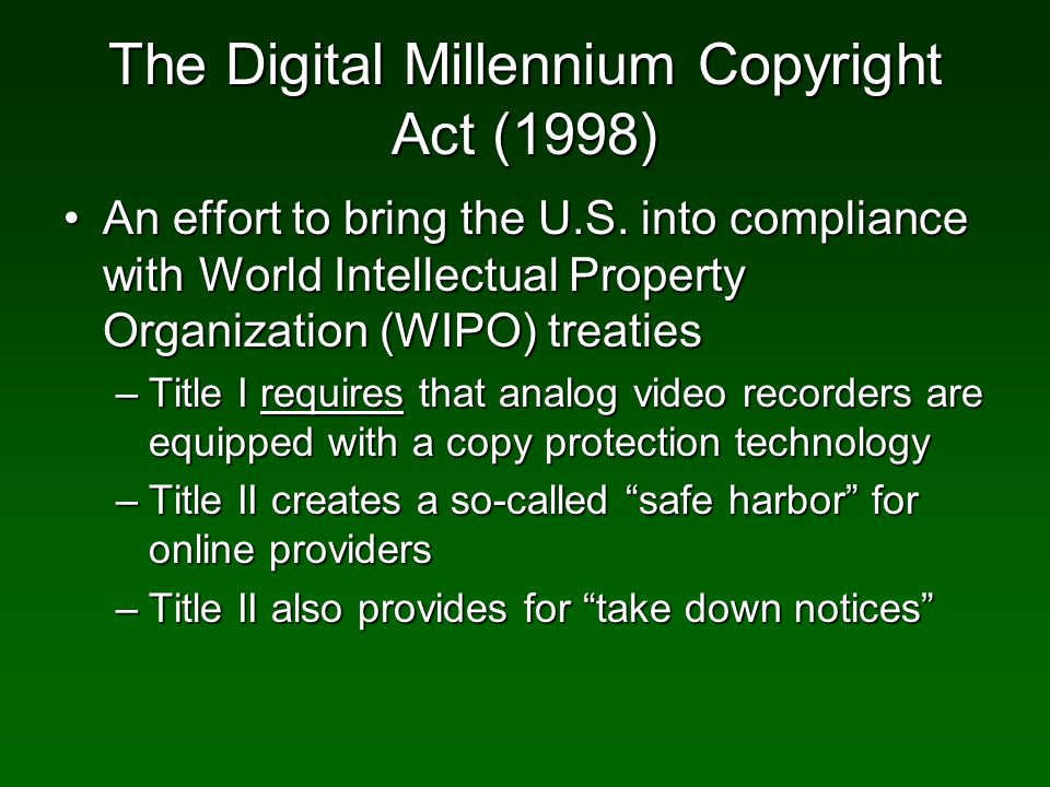 The Digital Millennium Copyright Act (1998) An effort to bring the U.S.