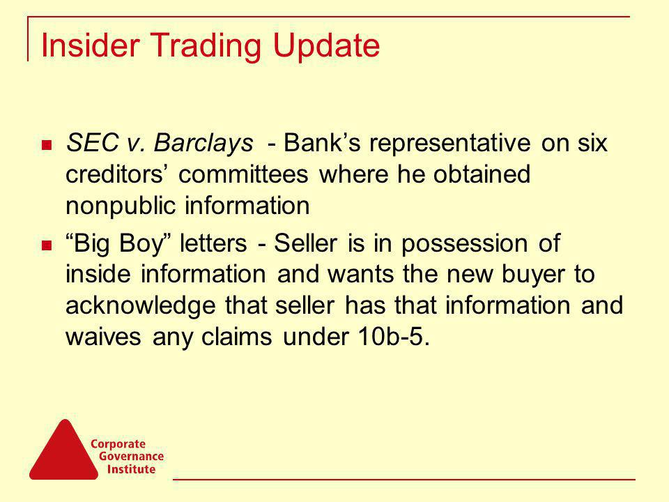 Insider Trading Update SEC v. Barclays - Banks representative on six creditors committees where he obtained nonpublic information Big Boy letters - Se