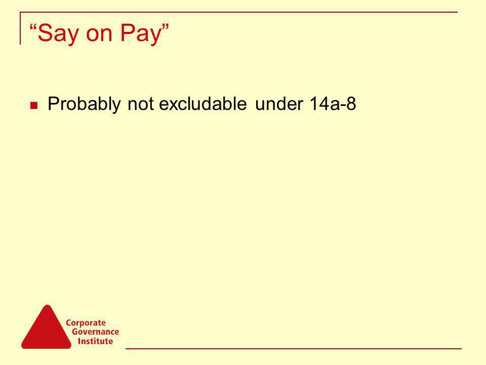Say on Pay Probably not excludable under 14a-8