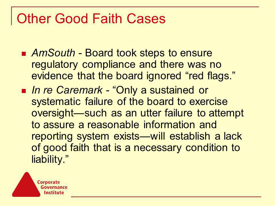 Other Good Faith Cases AmSouth - Board took steps to ensure regulatory compliance and there was no evidence that the board ignored red flags.