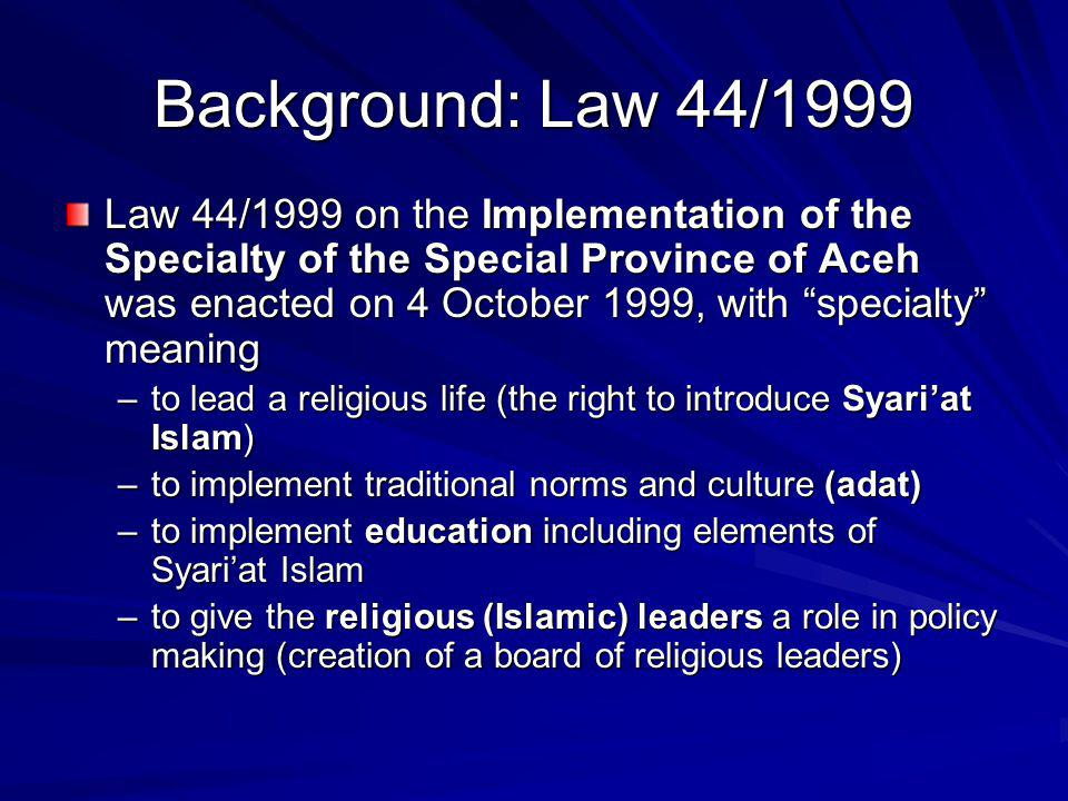 Background: Law 18/2001 (1/2) Law 18/2001 on Special Autonomy for The Special Province of Aceh as Province of Nanggroe Aceh Darussalam was enacted on 9 August, 2001: –Assignment of government functions as far as not specifically regulated in the law, follows existing regulations (Law 22/1999 and GR 25/2000 on the Distribution of Functions between Central Government and Provinces) –Revenue sharing different from general arrangements (Law 25/1999): 20% of personal income tax revenues (others = 0); for the duration of 8 years 55% of oil revenues in addition to the 15% granted to other regions), and 40% of natural gas revenues in addition to the 30% granted to other regions, after 8 years reduced to additional 35% respectively 20%