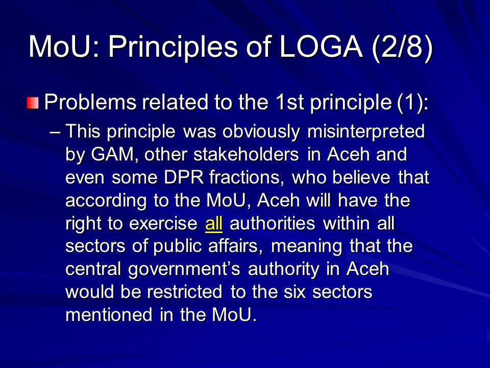 Distribution of Government Functions (2/3) Other regulations of the LOGA underline the lack of clarity regarding the distribution of functions: The stipulations of § 11,1 in conjunction with the relevant elucidations suggest that the central government has broad authorities in setting norms, standards and procedures for the implementation of governance in Aceh.