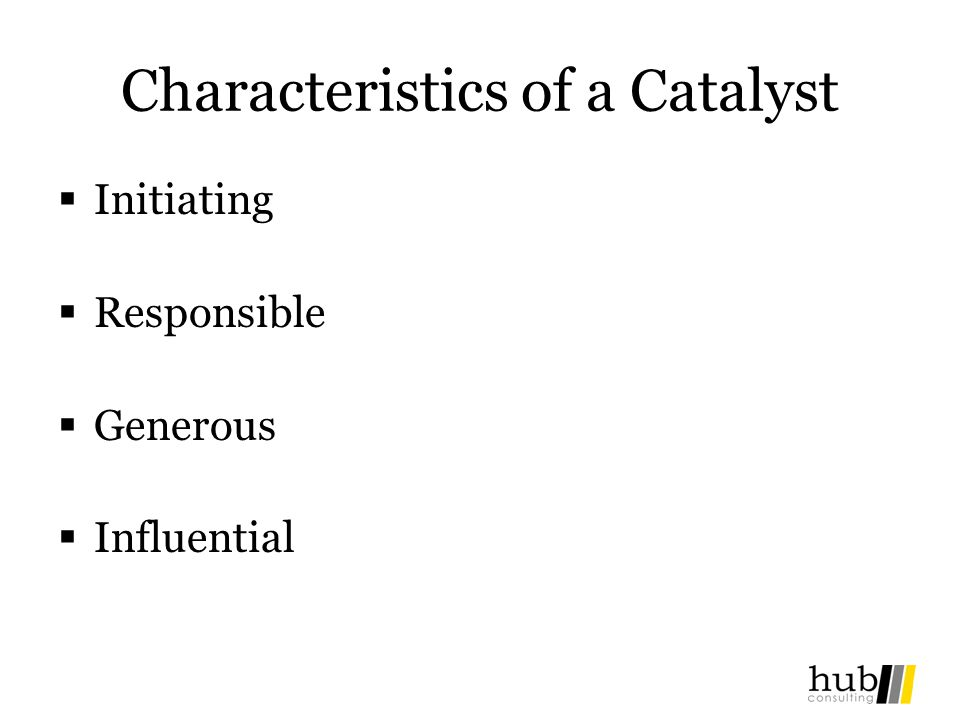 Characteristics of a Catalyst Initiating Responsible Generous Influential