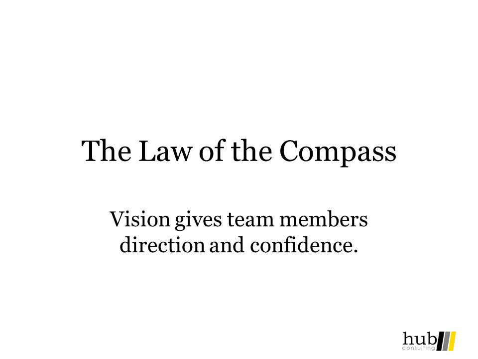 The Law of the Compass Vision gives team members direction and confidence.