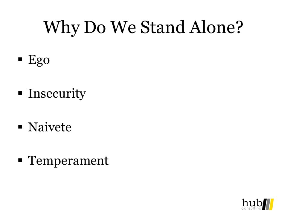 Why Do We Stand Alone? Ego Insecurity Naivete Temperament