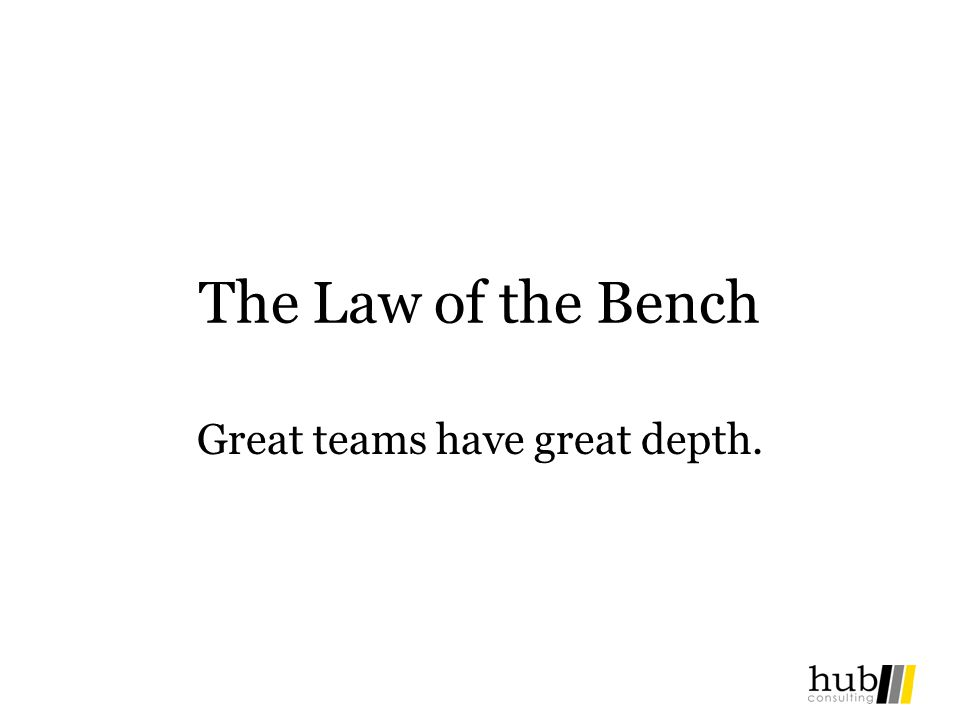 The Law of the Bench Great teams have great depth.