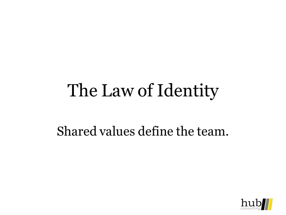 The Law of Identity Shared values define the team.