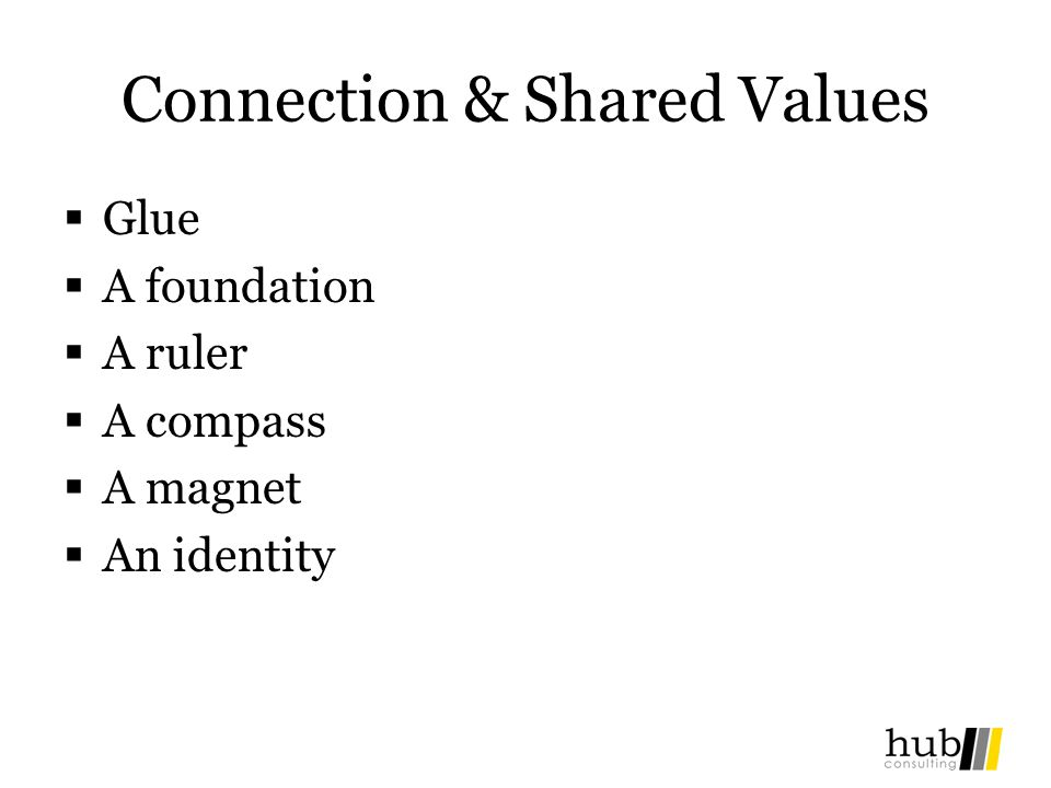 Connection & Shared Values Glue A foundation A ruler A compass A magnet An identity