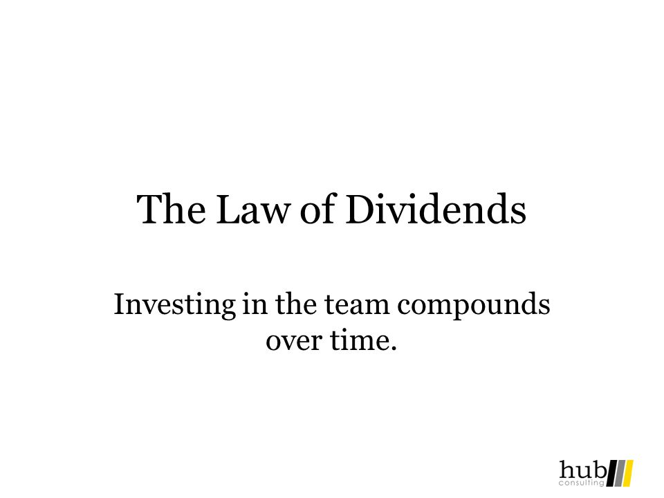 The Law of Dividends Investing in the team compounds over time.